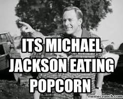 Michael Jackson Popcorn Meme - 22 meme internet its michael jackson eating popcorn popcorn