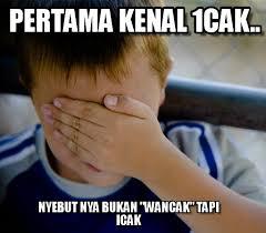 Icak Meme - pertama kenal 1cak confession kid meme on memegen