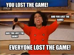 The Game Meme - you lost the game everyone lost the game and you lost the game