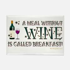 a meal without wine is called breakfast a meal without wine is called breakfast magnet cafepress