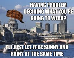 London Meme - having problem deciding what you re going to wear i ll just let it