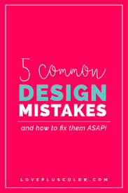 5 common design mistakes and how to fix them asap love color