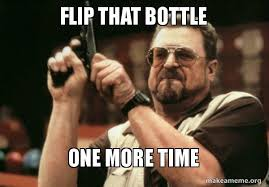 Meme Flip - flip that bottle one more time am i the only one make a meme