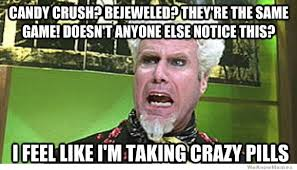 Candy Meme - i feel like i m taking crazy pills meme weknowmemes