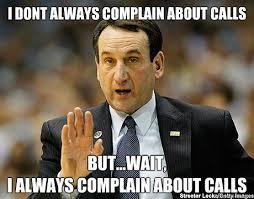 Coach K Memes - coach k complain memes quickmeme