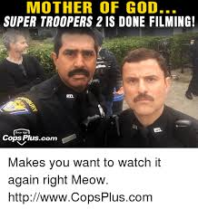 Super Troopers Meme - 25 best memes about mother of god super troopers mother of god