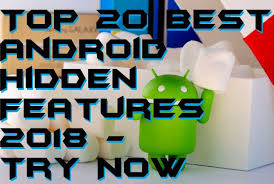 top android 20 best android features 2018 try now