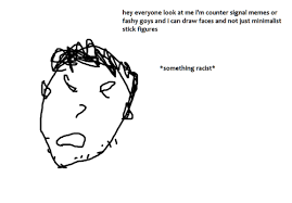 Meme Drawings - hey everyone look at me i m counter signal meme or fashy goys and i