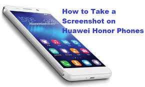 how to take a screenshot on an android phone how to take a screenshot on huawei honor android phones huawei