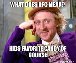 What Does Internet Meme Mean - what does kfc mean kids favorite candy of course willy wonka