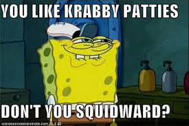 Funny Spongebob Memes - krabby patties spongebob meme
