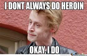 Heroin Meme - i don t always do heroin by demmemes meme center