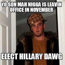 Mah Nigga Memes - meme creator yo son mah nigga is leavin office in november elect