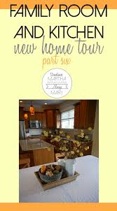 mary martha home decor new home tour family room and kitchen sometimes martha always mary