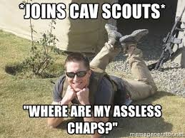 Assless Chaps Meme - joins cav scouts where are my assless chaps overly happy