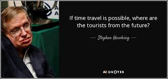 is it possible to time travel images Stephen hawking quote if time travel is possible where are the jpg
