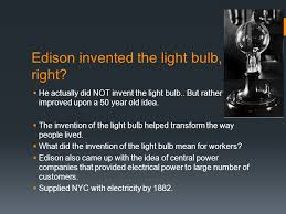The Invention Of The Light Bulb Ssush11 Describe The Economic Social And Geographic Impact Of