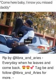 Baby Come Back Meme - come here baby i know you missed daddy me daddy rp by everyday