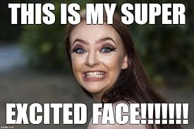 Excited Face Meme - image tagged in crazygirl imgflip
