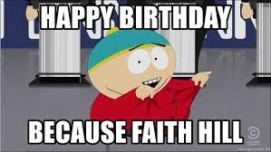 Faith Hill Meme - happy birthday because faith hill faith hilling meme generator