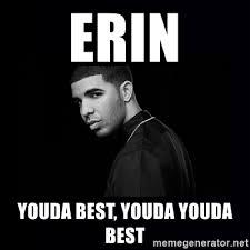 You Da Best Meme - erin youda best youda youda best drake meme generator
