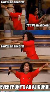 Oprah Meme You Get - you re an alicorn oprah s you get a car know your meme