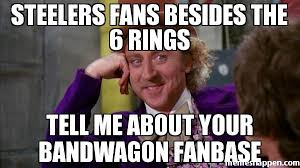 Steelers Meme - steelers fans besides the 6 rings tell me about your bandwagon