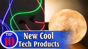top 10 new cool tech products you should have cool technology