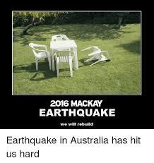 Earthquake Meme - 2016 mackay earthquake we will rebuild earthquake in australia has