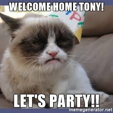 Welcome Home Meme - welcome home tony let s party birthday grumpy cat meme generator