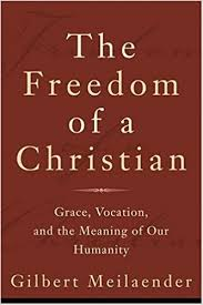 freedom of a christian the grace vocation and the meaning of