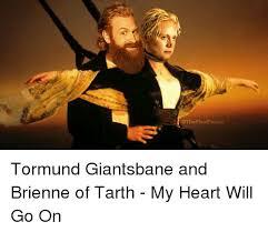 My Heart Will Go On Meme - tormund giantsbane and brienne of tarth my heart will go on