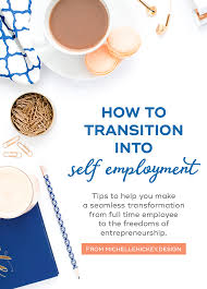 how to transition into self employment michellehickey design