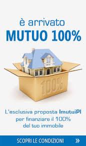 mutui al 100 per cento prima casa imutuipi confronto mutui e consulenza mutuo casa