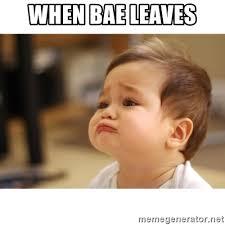 Baby Meme Generator - when bae leaves cute sad baby meme generator
