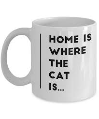 funny gifts home is where the cat is 11 oz coffee mugs