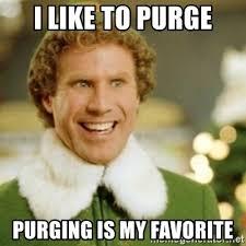 Purge Meme - i like to purge purging is my favorite buddy the elf meme