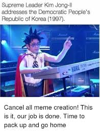 Meme Creation - supreme leader kim jong il addresses the democratic people s