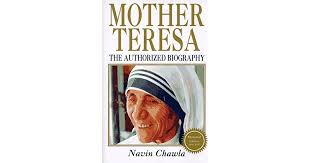 mother teresa an authorized biography summary mother teresa by navin chawla
