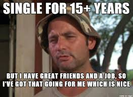 Single Man Meme - seen a lot complaing about being single for less than a year