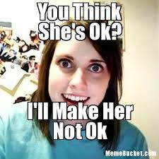 Ok Meme - you think she s ok create your own meme