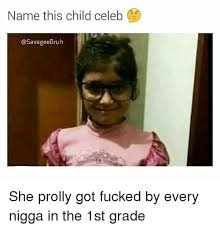 Celeb Meme - name this child celeb she prolly got fucked by every nigga in the