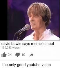 Bowie Meme - 25 best memes about david bowie says meme school david bowie