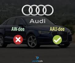 how to pronounce audi correct pronunciation of commonly mispronounced brands pundit cafe