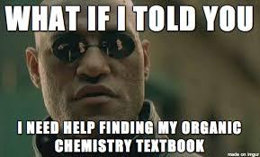 Organic Chemistry Meme - organic chemistry janice smith isbn 978 0073402772 meme on imgur
