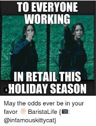 Working In Retail Memes - to everyone working in retail this holiday season may the odds