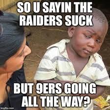 Raiders Suck Meme - third world skeptical kid meme imgflip
