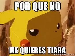 Tiara Meme - por que no me quieres tiara pikachu enojado meme generator