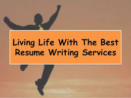 Best Resume Writing Services by Living Life With The Best Resume Writing Services