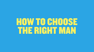 how to choose the right man since being single